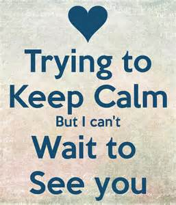 Trying to keep calm but i can t wait to see you poster keianna frank