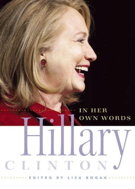 hillary clinton biography author hillary clinton in her own words by lisa rogak paperback