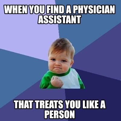 A Memes - meme creator when you find a physician assistant that