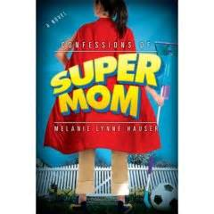 Book Review Confessions Of Supermom By Melanie Lynne Hauser by Sonderbooks Book Review Of Confessions Of