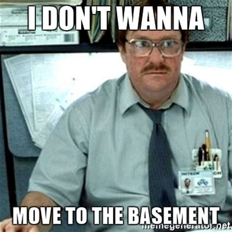 i don t wanna move to the basement milton office space