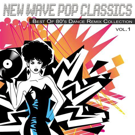 nouvelle vague best of new wave pop classics vol 1 best of 80s remix