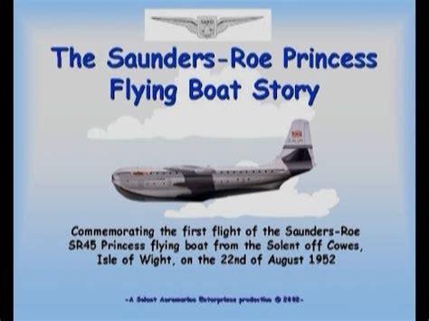 princess flying boat video saunders roe princess flying boat youtube