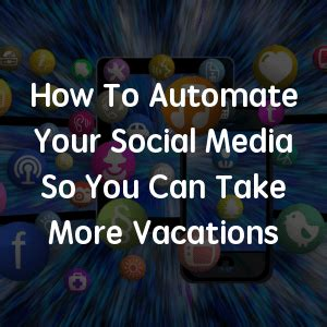 how to leverage social media automation to take more vacations