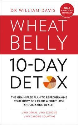 Wheat Belly 10 Day Detox What Can You Eat by The Wheat Belly 10 Day Detox William Davis 9780008146771