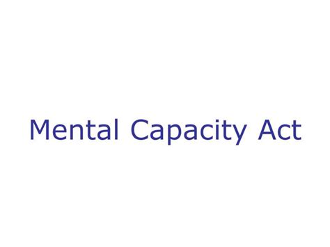 Mental Capacity Act Section 5 by Ppt Mental Capacity Act Powerpoint Presentation Id 4214656