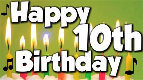 Happy 10th Birthday Wishes Happy 10th Birthday Happy Birthday To You Song Youtube