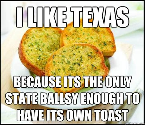 Funny Texas Memes - i like texas because its the only state ballsy enough to