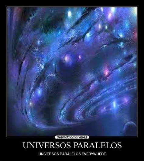 imagenes universos paralelos universos paralelos desmotivaciones