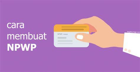 panduan membuat npwp online cara membuat npwp dengan baik dan benar offline