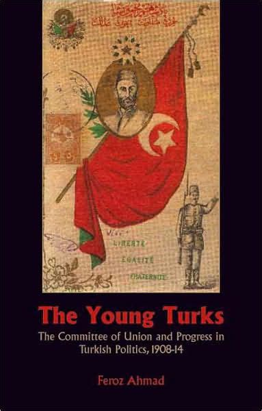 young turks ottoman empire the young turks the committee of union and progress in