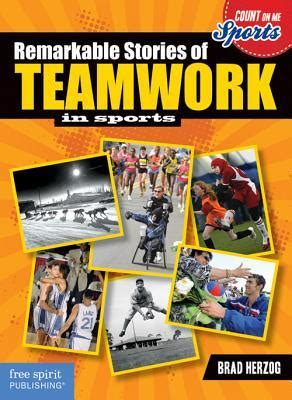 teamwork picture books remarkable stories of teamwork in sports by brad herzog