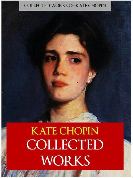 short biography kate chopin the collected works of kate chopin special nook