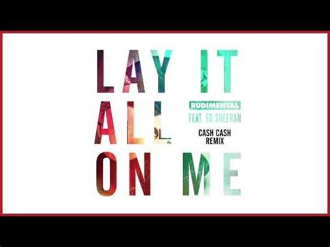 download mp3 ed sheeran lay it all rudimental lay it all on me feat ed sheeran cash