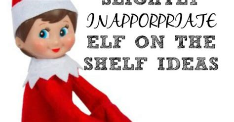 Inappropriate On The Shelf Ideas by Top Slightly Inappropriate On The Shelf