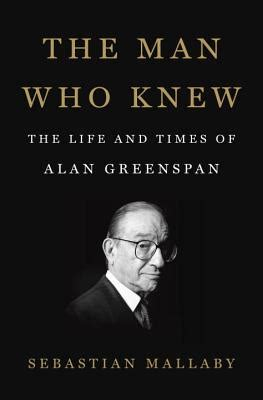 the who knew the and times of alan greenspan