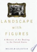 Landscape With Figures A History Of Art Dealing In The