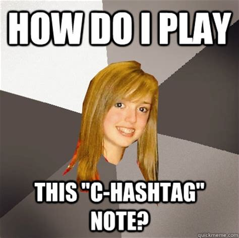 Hash Tag Memes - how do i play this quot c hashtag quot note musically oblivious
