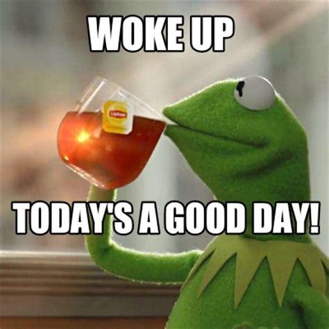 It Was A Good Day Meme - meme creator woke up today s a good day meme generator