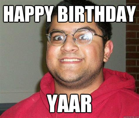 Happy Birthday Bitch Meme - happy birthday yaar nerdy indian boy quickmeme