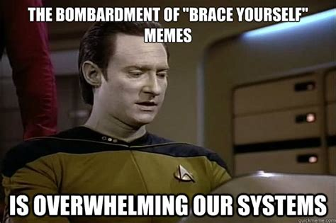 Overwhelmed Memes - the bombardment of quot brace yourself quot memes is overwhelming