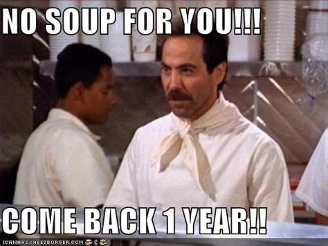 Soup Nazi Meme - 1000 ideas about seinfeld meme on pinterest seinfeld