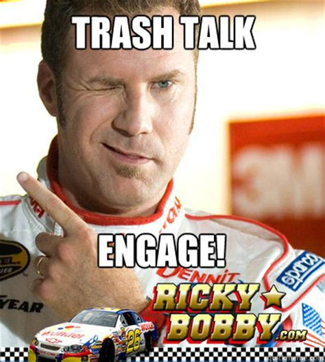 trash talk engage ricky bobby quickmeme