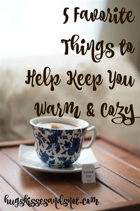 5 Things Warm And by 5 Favorite Things To Help Keep You Warm Cozy Hugs
