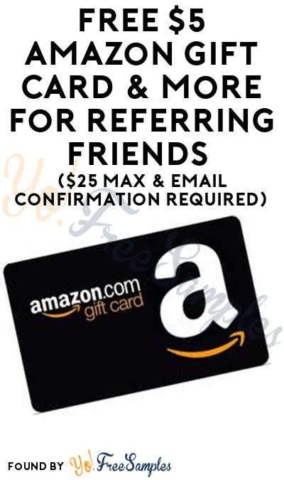 Free 5 Amazon Gift Card - possible free 5 amazon gift card more for referring friends 25 max email