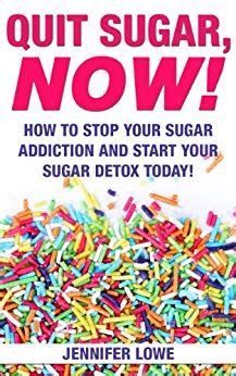 How To Sugar Cravings Sugar Detox by Quit Sugar Now How To Stop Your Sugar Addiction And Start