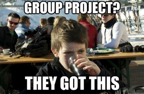 Group Memes - the lifelong loner the bane of my academic existence social loafing whores
