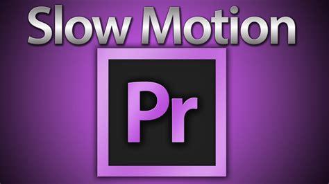 adobe premiere cs6 slow motion slow motion in premiere pro cs6 voice tutorial youtube