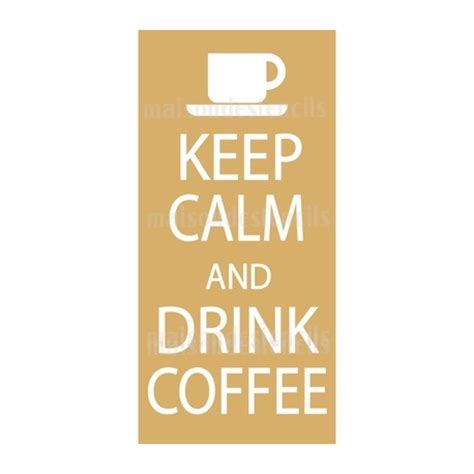 Keep Calm And Drink More Coffee keep calm and drink coffee stencil