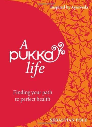 A Pukka Life Finding Your Path To Perfect Health By