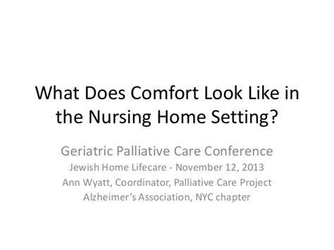 what is comfort care in a nursing home ann wyatt what does comfort look like in the nursing home