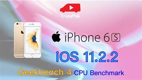 iphone 6s ios 11 2 2 15c202 geekbench 4 cpu benchmark speedtest 測試