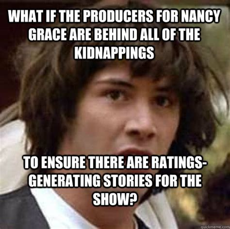 Nancy Meme - what if the producers for nancy grace are behind all of