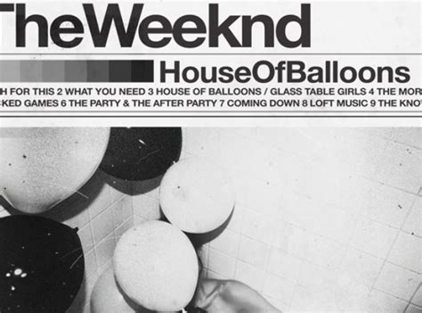 the weeknd house of balloons what s the difference between the weeknd s mixtapes and trilogy 17 facts