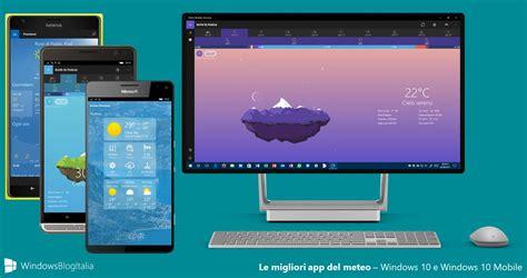 app per windows mobile le migliori app meteo per windows 10 e windows 10 mobile
