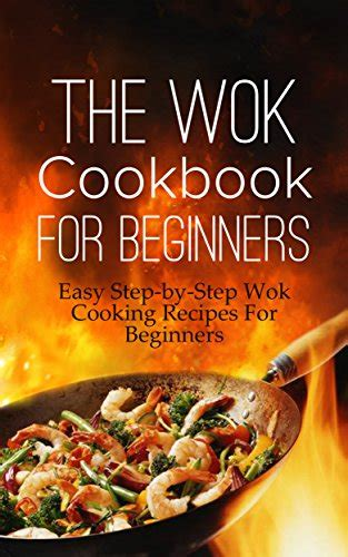cuisine for beginners with recipes in wok cookbook 25 excellent recipes for every taste books the wok cookbook for beginners easy step by step wok