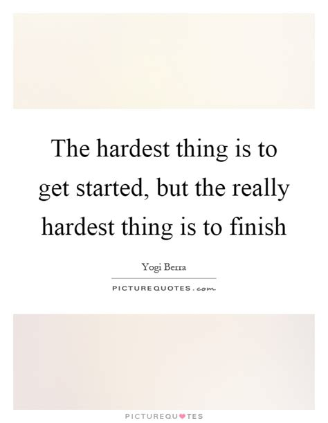 Getting My Mba Was The Hardest Thing I Ve Done by The Hardest Thing Is To Get Started But The Really