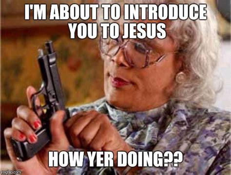 Madea Memes - madea pistol imgflip