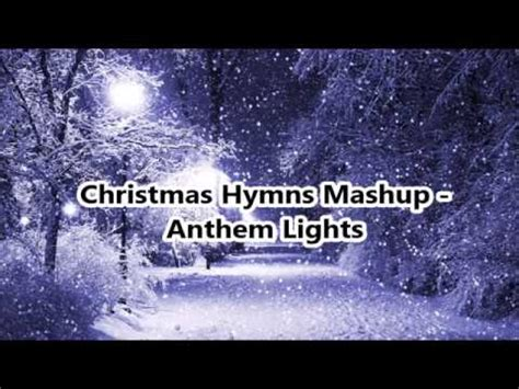 youtube anthem lights christmas anthem lights hymns mashup lyric