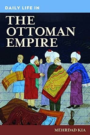 ottoman empire social daily life in the ottoman empire kindle edition by