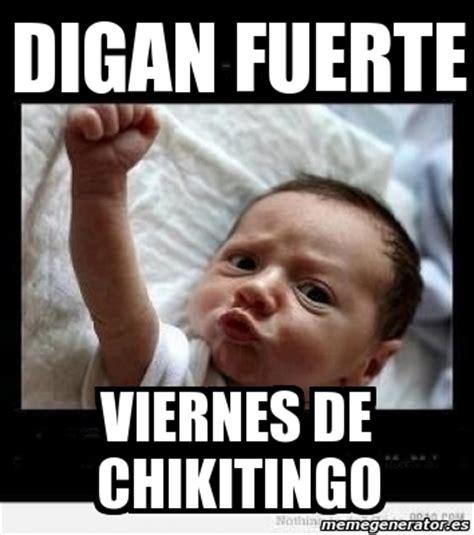 imagenes q digan feliz viernes meme personalizado digan fuerte viernes de chikitingo