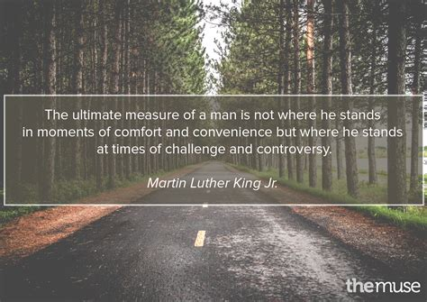 comfort of a man the ultimate measure of a man is not where he stands in