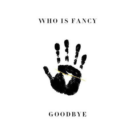 Is Fancy by Who Is Fancy Goodbye Lyrics Genius Lyrics