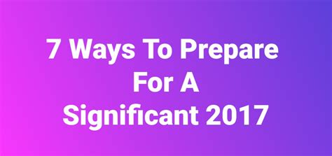 7 Ways To Prepare For by 7 Ways To Prepare For A Significant Do Something
