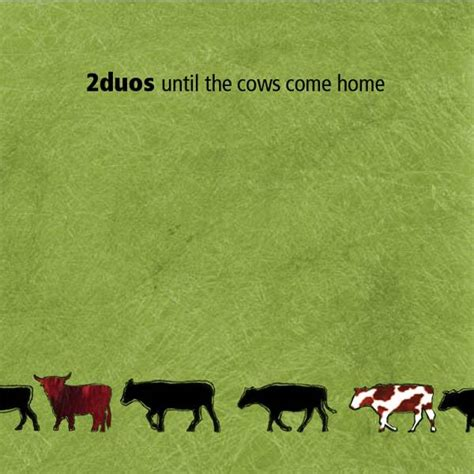 2duos until the cows come home
