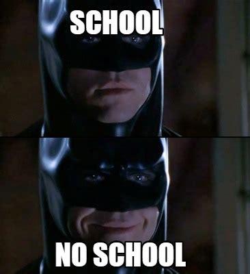 No School Meme - meme creator school no school meme generator at